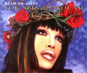 Dead Or Alive - You Spin Me Round 2003 - Zortam Music