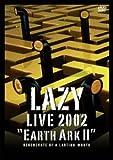 LAZY LIVE 2002 宇宙船地球号2「regenerate of a lasting worth」