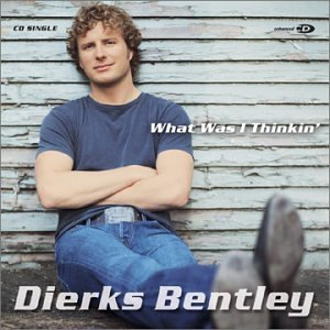 Dierks Bentley - What Was I Thinkin - Zortam Music