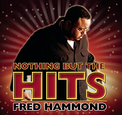 Fred Hammond - Nothing But The Hits - Zortam Music
