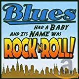 Various Artists - Blues Had A Baby And Its Name Was Rock N' Roll!