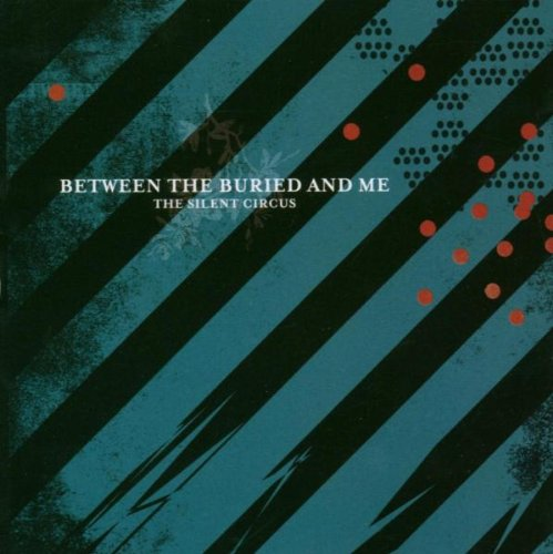 Between the Buried and Me - The Silent Circus - Zortam Music