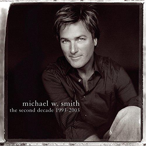Michael W. Smith - Second Decade 1993-2003 - Zortam Music
