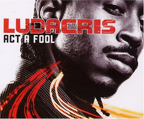 Ludacris - Act A Fool (Promo Dirty CDS) - Zortam Music