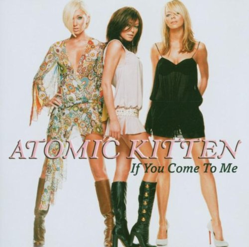 Atomic Kitten - If You Come To Me - Zortam Music