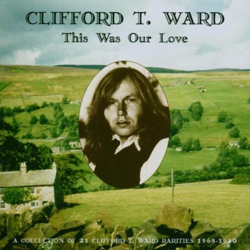 CLIFFORD T WARD - This Was Our Love: a Collection of Rarities 1968-1980 - Zortam Music