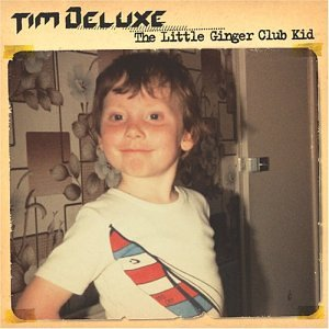 Tim Deluxe - The Little Ginger Club Kid - Zortam Music