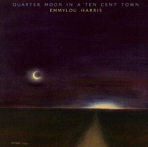 Emmylou Harris - Quarter Moon In A Ten Cent Town - Zortam Music