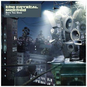 The Crystal Method - Born Too Slow - Zortam Music