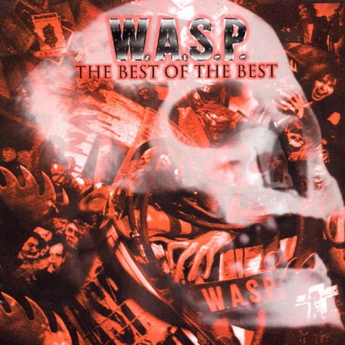 W.A.S.P. - The Best of the Best: 1984-2000, Vol. 1 - Zortam Music
