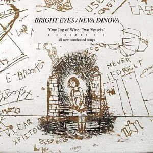 Bright Eyes - One Jug Of Wine, Two Vessels (Bright Eyes And Neva Dinova Split) - Zortam Music
