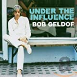 Under the Influence: Bob Geldof by Bob Geldof