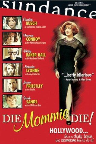 Die, Mommie, Die! / Умри, мамочка, умри! (2003)
