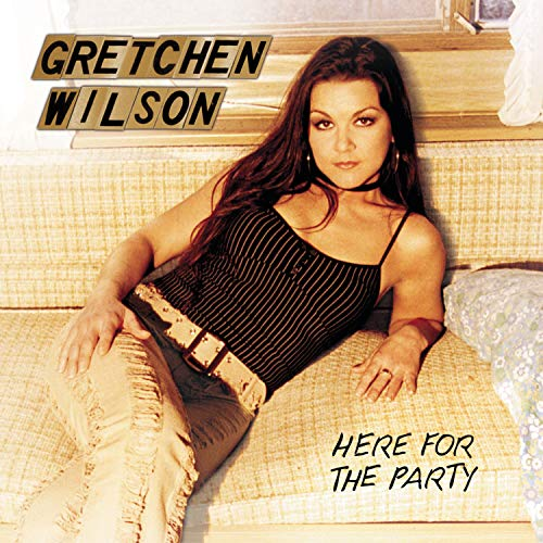 Gretchen Wilson - Here For The Party - Zortam Music