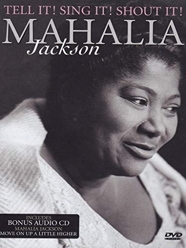 Mahalia Jackson: Tell It! Sing It! Shout It!