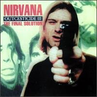 Nirvana - Outcesticide Iii  The Final Solution - Zortam Music