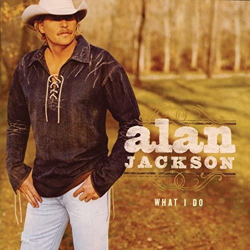 Alan Jackson - What I Do - Zortam Music