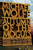 Autumn of the Moguls By Michael Wolff