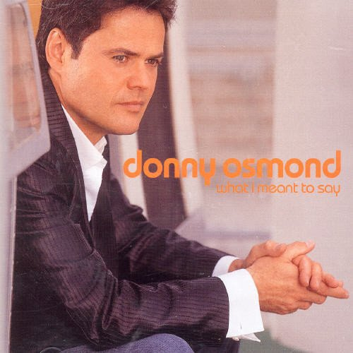 Donny Osmond - What I Meant to Say - Zortam Music