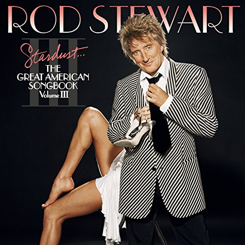 Rod Stewart - Stardust...The Great American Songbook: Vol. III - Zortam Music
