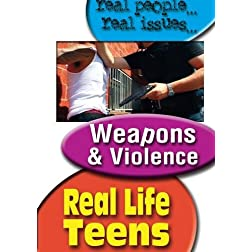 Real Life Teens: Weapons & Violence