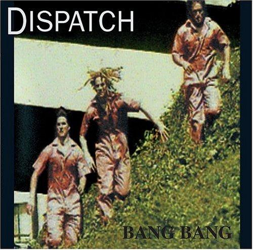 Dispatch - Bang Bang (remastered) - Zortam Music