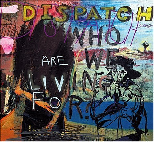 Dispatch - Who Are We Living For? - Zortam Music