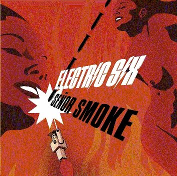 Electric Six - senor smoke - Zortam Music
