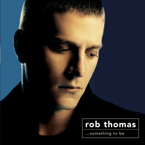 Rob Thomas - Something to Be - Zortam Music