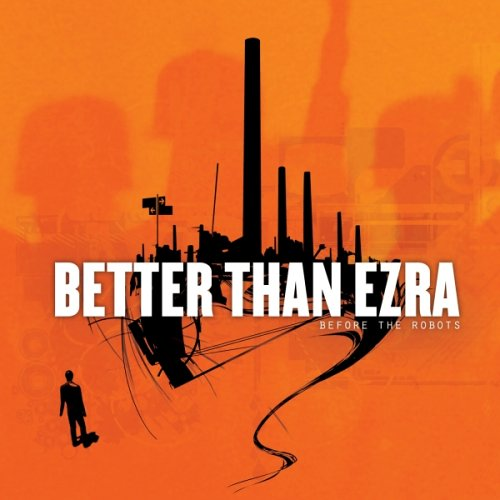 BETTER THAN EZRA - Before The Robots - Zortam Music