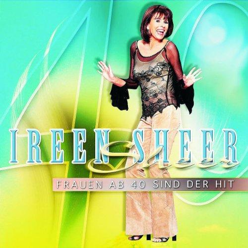 Ireen Sheer - Frauen Ab 40 Sind der Hit - Zortam Music