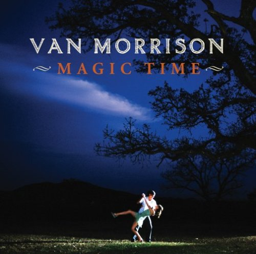Van Morrison - Magic Time Lyrics - Zortam Music