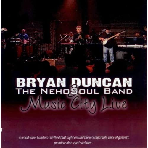 Bryan Duncan & The Nehosoul Band - Music City Live (2004)