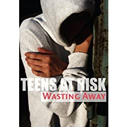 Teens At Risk: Wasting Away