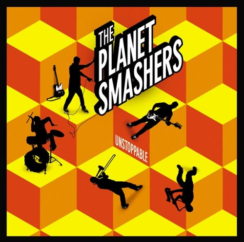 The Planet Smashers - Unstoppable - Zortam Music