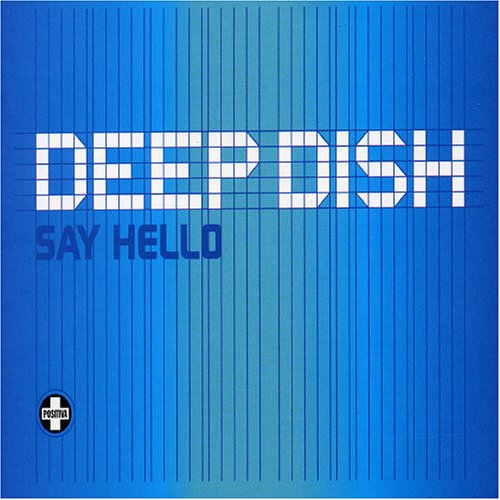 Deep Dish - Say Hello - Zortam Music
