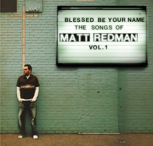 Matt Redman - Blessed Be Your Name the Songs of Matt Redman, Vol. 1 - Zortam Music