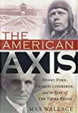 The American Axis: Henry Ford, Charles Lindbergh By Max Wallace