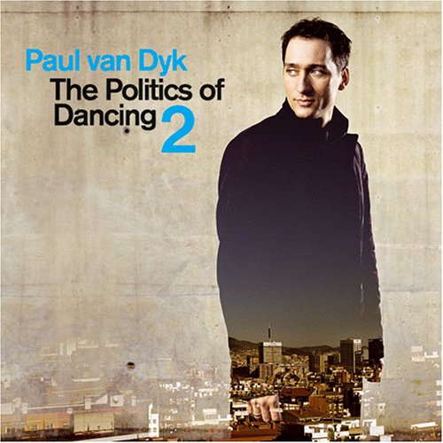 Paul Van Dyk - The Politics of Dancing, Vol. 2 - Zortam Music