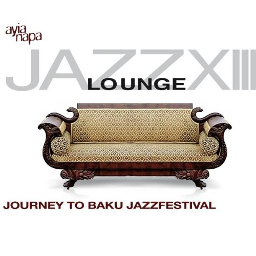 Jazz Lounge Vol. 13- Journey To Baku Jazzfestival