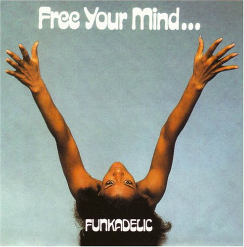 Funkadelic - Free Your Mind And Your Ass Will Follow - Zortam Music