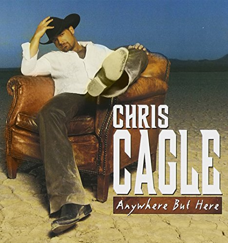 Chris Cagle - Anywhere But Here - Zortam Music