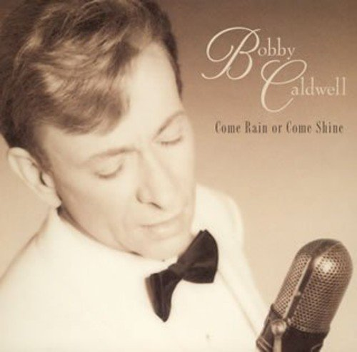 Bobby Caldwell - Come Rain or Come Shine - Zortam Music