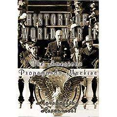 History Of World War II The American Propaganda Machine