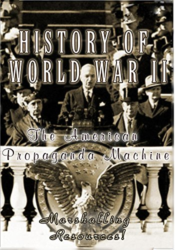 History Of World War II The American Propaganda Machine