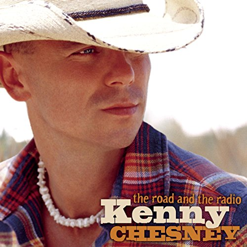 KENNY CHESNEY - The Road and the Radio Lyrics - Zortam Music
