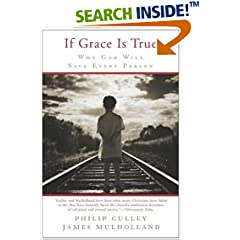 If Grace Is True: Why God Will Save Every Person (Gulley, Philip)