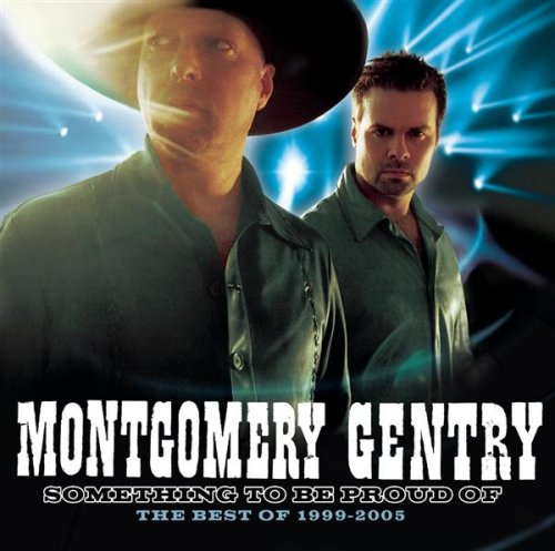 MONTGOMERY GENTRY - Something To Be Proud Of: The Best Of 1999-2005 - Zortam Music