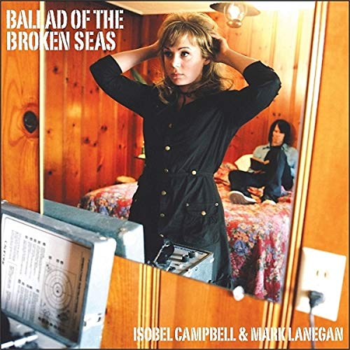 Isobel Campbell & Mark Lanegan - Ballad Of The Broken Seas - Zortam Music