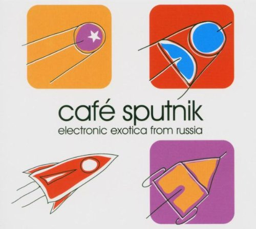 Cafe Sputnik: Electronic Exotica From Russia